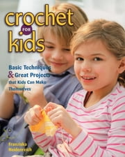 Crochet for Kids - Basic Techniques & Great Projects that Kids Can Make Themselves ebook by Franziska Heidenreich