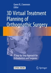 3D Virtual Treatment Planning of Orthognathic Surgery - A Step-by-Step Approach for Orthodontists and Surgeons ebook by Gwen Swennen