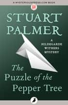 The Puzzle of the Pepper Tree ebook by Stuart Palmer