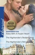 Rake With A Frozen Heart/The Highlander's Redemption/The Highlander's Return ebook by Marguerite Kaye