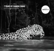 7 Years of Camera Shake - One Man's Passion for Photographing Wildlife ebook by David Plummer