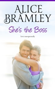 SHE'S THE BOSS - LOVE UNEXPECTEDLY ebook by ALICE BRAMLEY