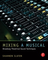 Mixing a Musical - Broadway Theatrical Sound Mixing Techniques ebook by Shannon Slaton