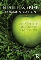 Health and Risk Communication ebook by Rodney Jones