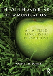 Health and Risk Communication - An Applied Linguistic Perspective ebook by Rodney Jones