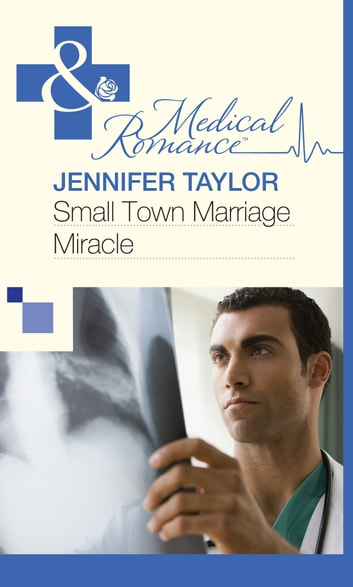 Small Town Marriage Miracle (Mills & Boon Medical) ebook by Jennifer Taylor