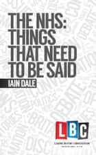 The NHS: Things That Need to Be Said ebook by Iain Dale