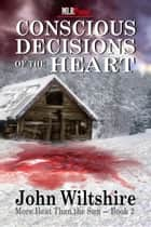 Conscious Decisions of the Heart ebook by John Wiltshire