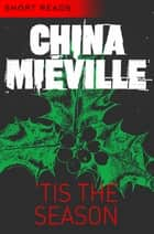 'Tis the Season (Short Reads) ebook by China Miéville