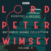 Lord Peter Wimsey: BBC Radio Drama Collection Volume 3 - Four BBC Radio 4 full-cast dramatisations audiobook by Dorothy L Sayers