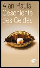 Geschichte des Geldes - Roman ebook by Alan Pauls, Christian Hansen