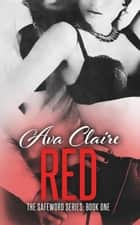 Red - The Safeword Series, #1 ebook by Ava Claire
