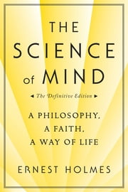 The Science of Mind: The Definitive Edition ebook by Ernest Holmes