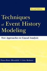 "Techniques of Event History Modeling - New Approaches to Casual Analysis ebook by Hans-Peter Blossfeld,G""tz Rohwer"