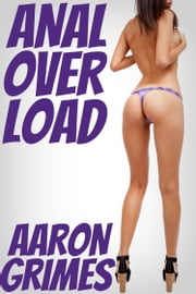 Anal Overload ebook by Aaron Grimes