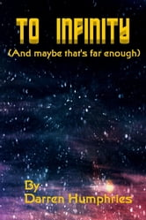 To Infinity (and maybe that's far enough) ebook by Darren Humphries
