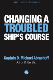 Changing a Troubled Ships Course ebook by Captain D. Michael Abrashoff
