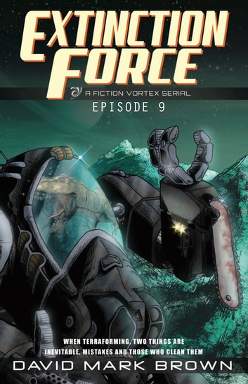 Extinction Force - Episode 9 ebook by Fiction Vortex,David Mark Brown