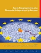 From Fragmentation to Financial Integration in Europe ebook by Charles  Mr. Enoch, Luc  Mr. Everaert, Thierry  Mr. Tressel,...