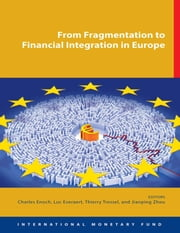 From Fragmentation to Financial Integration in Europe ebook by Charles  Mr. Enoch,Luc  Mr. Everaert,Thierry  Mr. Tressel,Jian-Ping  Ms. Zhou