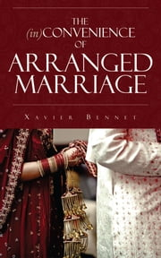 The Inconvenience of Arranged Marriage ebook by Xavier Bennet