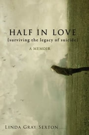 Half in Love - Surviving the Legacy of Suicide ebook by Linda Gray Sexton