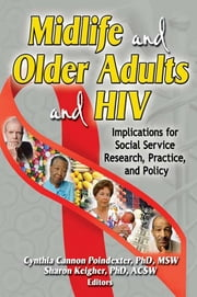 Midlife and Older Adults and HIV - Implications for Social Service Research, Practice, and Policy ebook by Sharon Keigher,Cynthia Cannon Poindexter