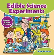 Edible Science Experiments - Children's Science & Nature ebook by Baby Professor