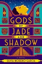 Gods of Jade and Shadow - A Novel ebook by Silvia Moreno-Garcia