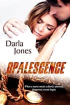 Opalescence ebook by Darla  Jones