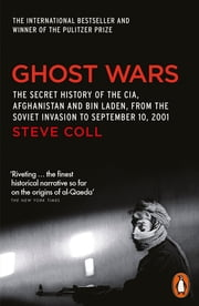 Ghost Wars - The Secret History of the CIA, Afghanistan and Bin Laden ebook by Steve Coll
