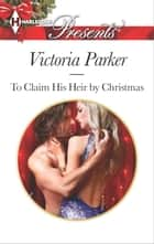 To Claim His Heir by Christmas ebook by Victoria Parker