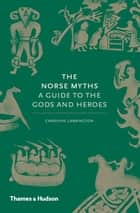 The Norse Myths - A Guide to the Gods and Heroes ebook by Carolyne Larrington