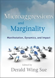 Microaggressions and Marginality - Manifestation, Dynamics, and Impact ebook by Derald Wing Sue