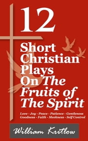 12 Short Christian Plays on The Fruits of the Spirit ebook by William Kritlow