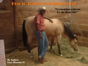 How to train a yearling horse - Preparing a horse for its first ride ebook by Gary Houston II