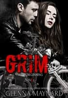 Grim (The Beginning) - Black Rebel Riders' MC, #1 ebook by Glenna Maynard