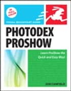 Photodex ProShow: Visual QuickStart Guide ebook by Jon Canfield