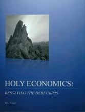 Holy Economics: Resolving the Debt Crisis ebook by Marvin Platt