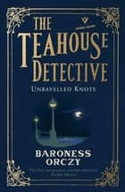 Unravelled Knots - The Teahouse Detective ebook by