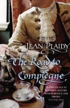 The Road to Compiegne - (French Revolution) ebook by Jean Plaidy