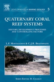 Quaternary Coral Reef Systems - History, development processes and controlling factors ebook by Lucien F. Montaggioni,Colin J.R. Braithwaite