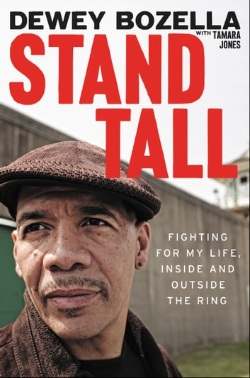 Stand Tall - Fighting for My Life, Inside and Outside the Ring ebook by Dewey Bozella
