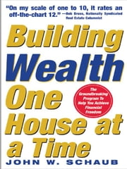 Building Wealth One House at a Time: Making it Big on Little Deals: Making it Big on Little Deals ebook by Schaub , John