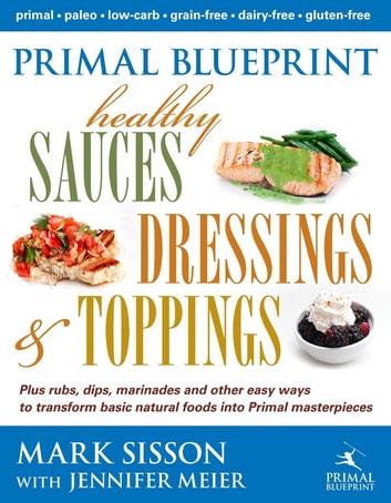 Primal blueprint healthy sauces dressings and toppings ebook by primal blueprint healthy sauces dressings and toppings ebook by sisson mark malvernweather Images