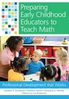 Preparing Early Childhood Educators to Teach Math ebook by Herbert Ginsburg Ph.D.,Taniesha A. Woods, Ph.D.,Sue Bredekamp Ph.D.,Marilou Hyson, Ph.D.