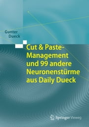 Cut & Paste-Management und 99 andere Neuronenstürme aus Daily Dueck ebook by Gunter Dueck