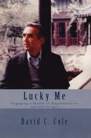 Lucky Me: Engaging a World of Opportunities and Challenges ebook by David C. Cole