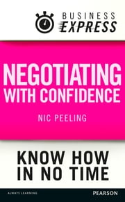 Business Express: Negotiating with confidence - Achieve the outcomes that you desire ebook by Dr Nic Peeling