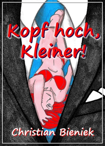 Kopf hoch, Kleiner! eBook by Christian Bieniek